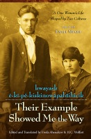 kwayask ê-kî-pêkiskinowâpahtihicik; Their Example Showed Me the Way: A Cree Woman's Life Shaped by Two Cultures Cover