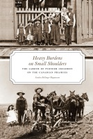 Heavy Burdens on Small Shoulders: The Labour of Pioneer Children on the Canadian Prairies by Cover